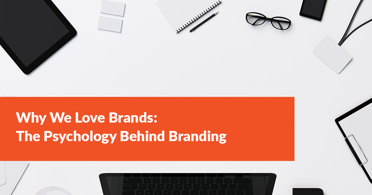 Why We Love Brands: The Psychology Behind Branding